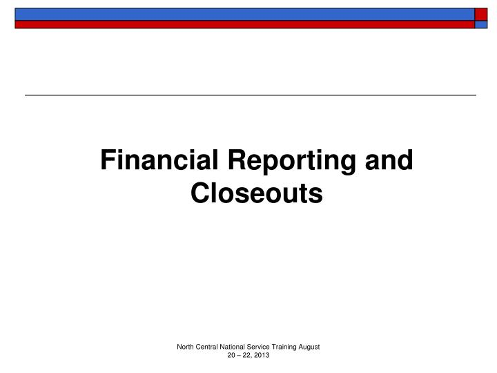 Financial Reporting and Closeouts