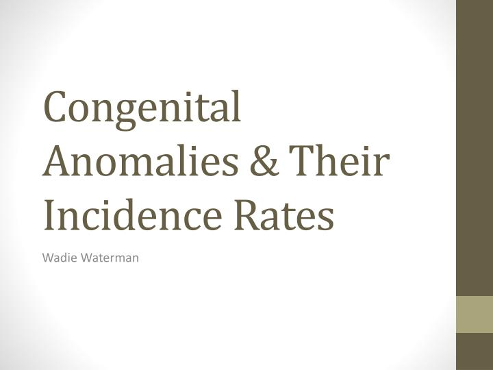 congenital anomalies t heir incidence rates n.