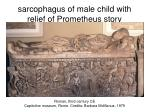 sarcophagus of male child with relief of prometheus story