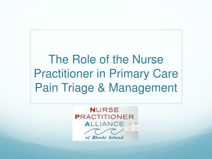 the role of the nurse practitioner in primary care pain triage management n.