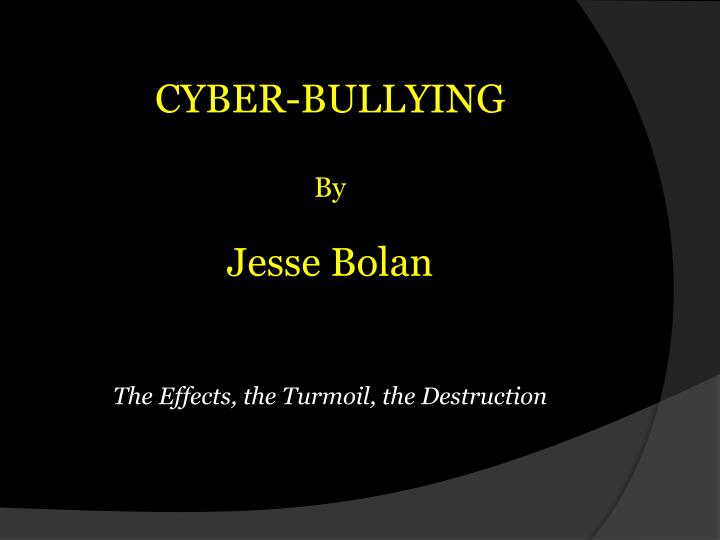 cyber bullying by jesse bolan the e ffects the turmoil the destruction n.