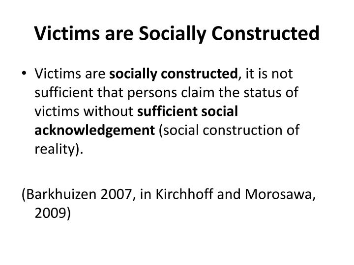 Victims are socially constructed