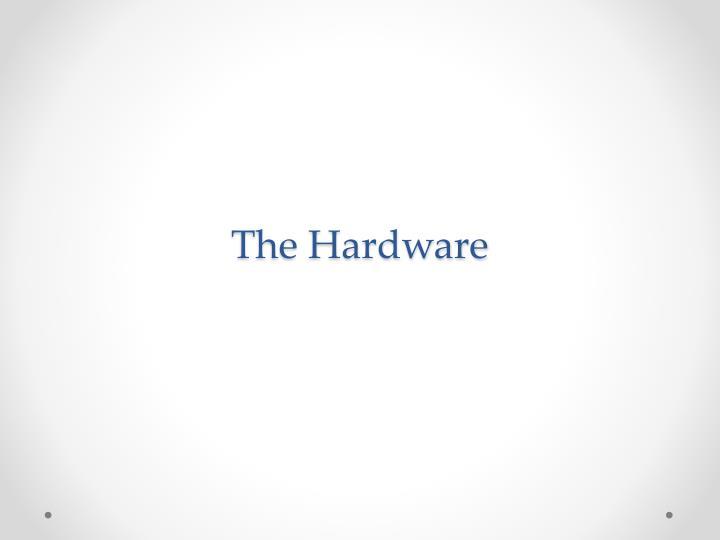 The Hardware