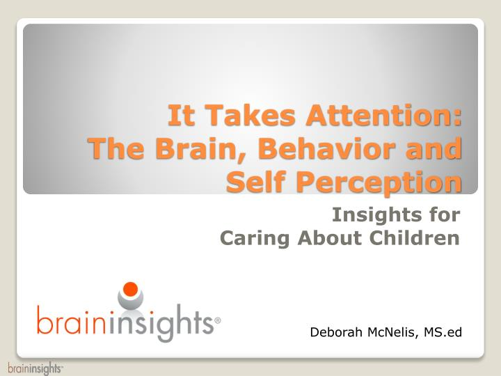 it takes attention the brain behavior and self perception n.