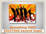 something very exciting beyond hope