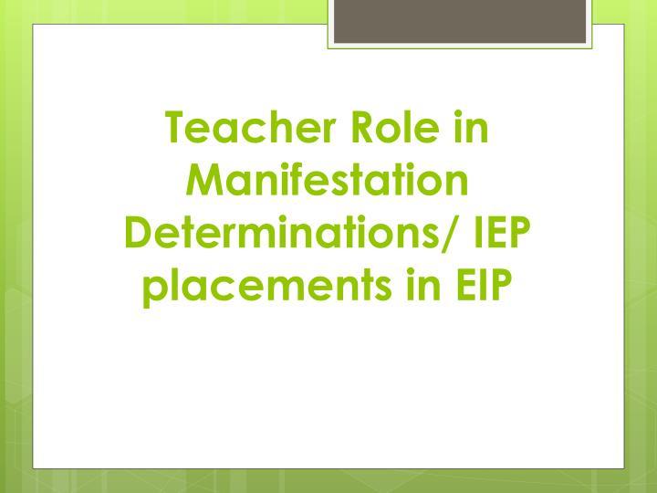 Teacher Role in Manifestation Determinations/ IEP placements in EIP