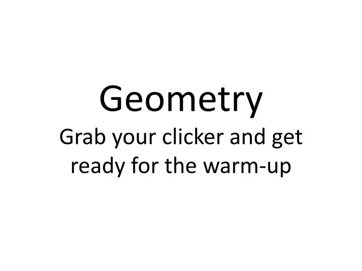 geometry grab your clicker and get ready for the warm up n.