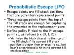 probabilistic escape lifo5
