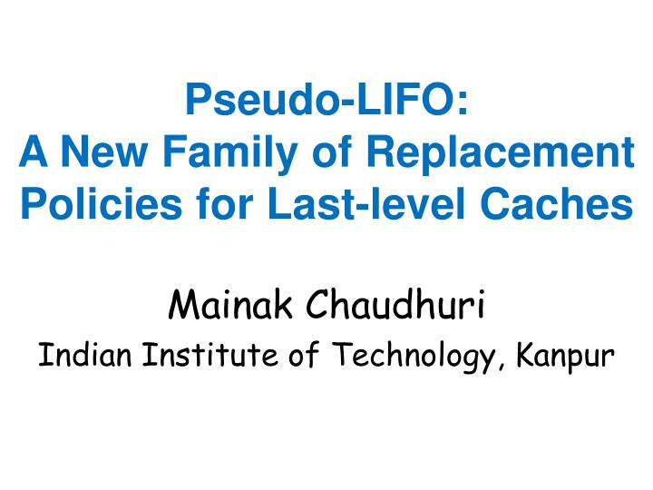 pseudo lifo a new family of replacement policies for last level caches n.