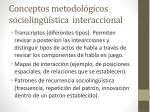 conceptos metodol gicos socioling stica interaccional