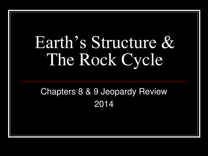 earth s structure the rock cycle n.