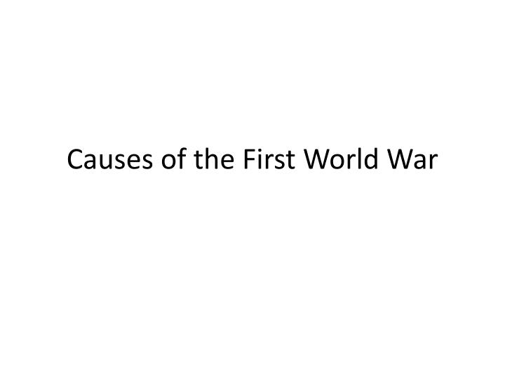 an analysis of the causes of the first world war The first world war began in august 1914 it was directly triggered by the assassination of the austrian archduke, franz ferdinand and his wife, on 28th june 1914 by bosnian revolutionary, gavrilo princip.