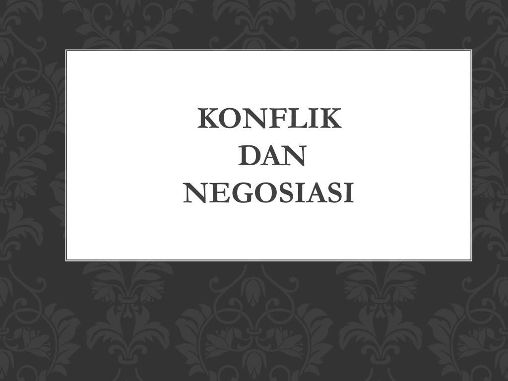 PPT - KONFLIK DAN NEGOSIASI PowerPoint Presentation, Free Download -  ID:2271642