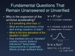 fundamental questions that remain unanswered or unverified2