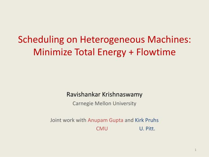 scheduling on heterogeneous machines minimize total energy flowtime n.