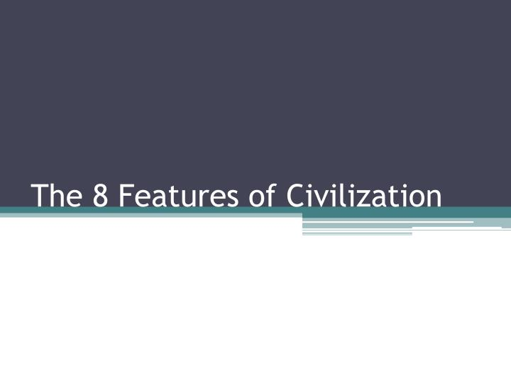 the 8 features of civilization n.