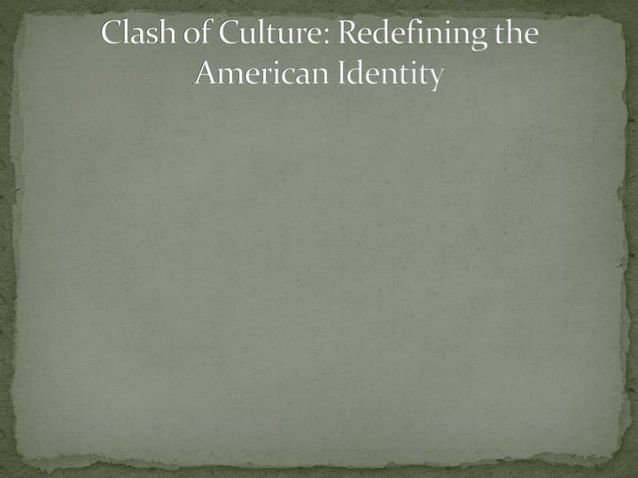 clash of culture redefining the american identity n.