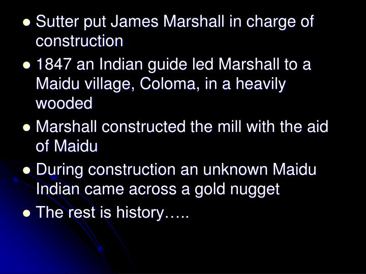 Sutter put James Marshall in charge of construction