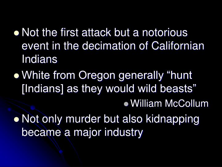 Not the first attack but a notorious event in the decimation of Californian Indians