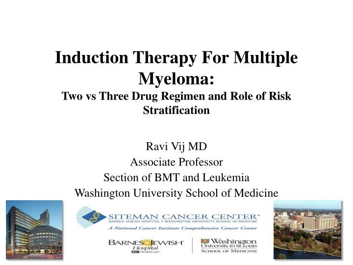 induction therapy for multiple myeloma two vs three drug regimen and role of risk stratification n.