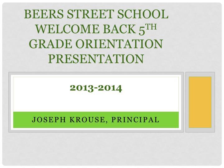 beers street school welcome back 5 th grade orientation presentation 2013 2014 n.