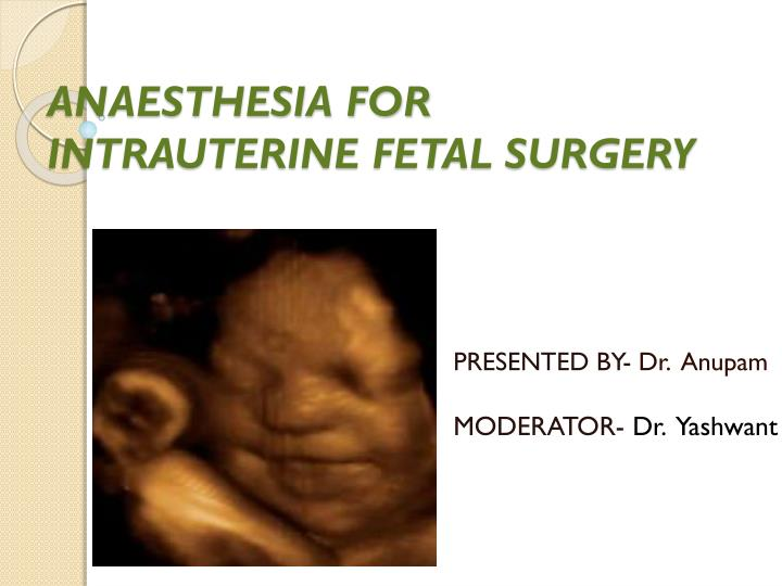 anaesthesia for intrauterine fetal surgery n.