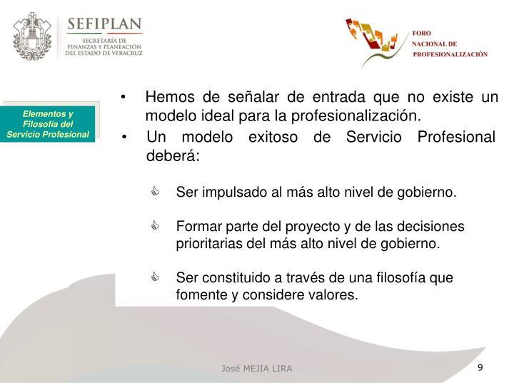 Hemos de señalar de entrada que no existe un modelo ideal para la profesionalización.