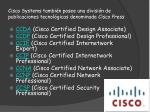 cisco systems tambi n posee una divisi n de publicaciones tecnol gicas denominada cisco press