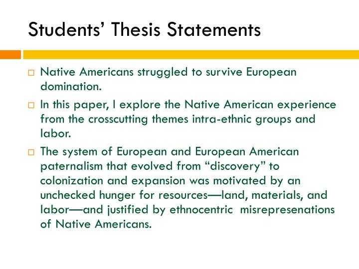 native american thesis statement Your thesis statement is one of the most important parts of your paper   suppose you are taking an early american history class and your professor has.