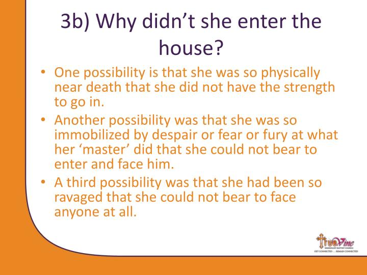 3b) Why didn't she enter the house?