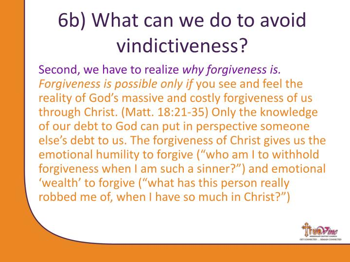 6b) What can we do to avoid vindictiveness?