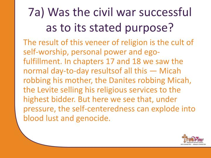 7a) Was the civil war successful as to its stated purpose?