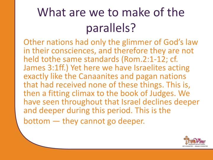 What are we to make of the parallels?