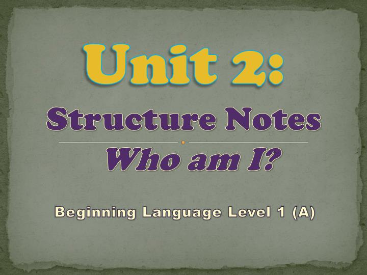 unit 2 structure notes who am i n.