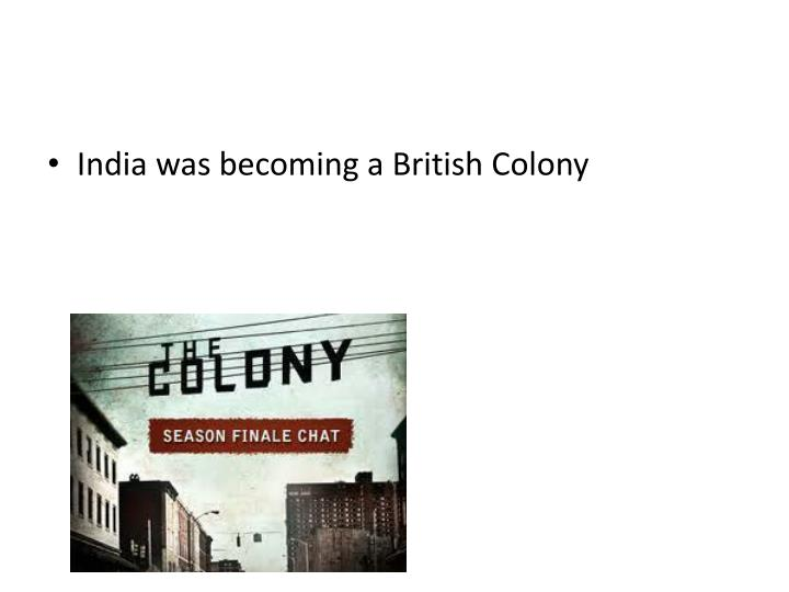 India was becoming a British Colony
