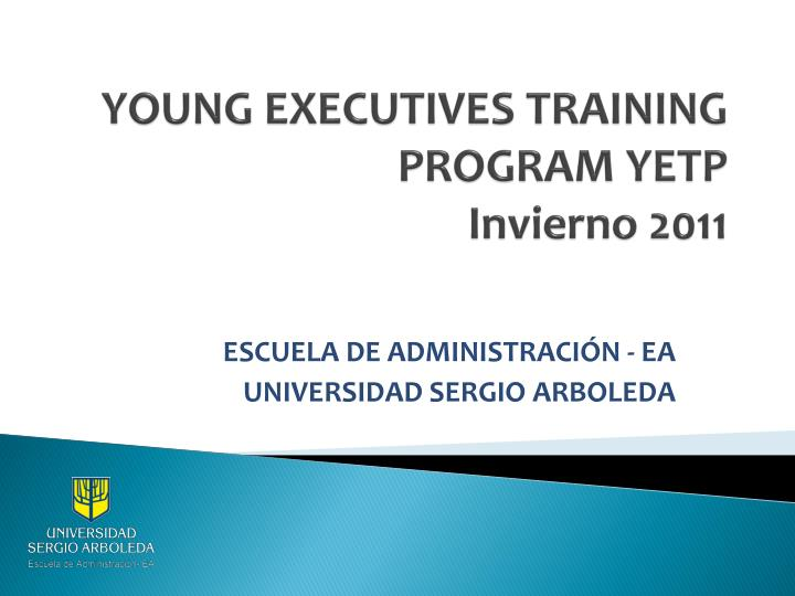 young executives training program yetp invierno 2011 n.