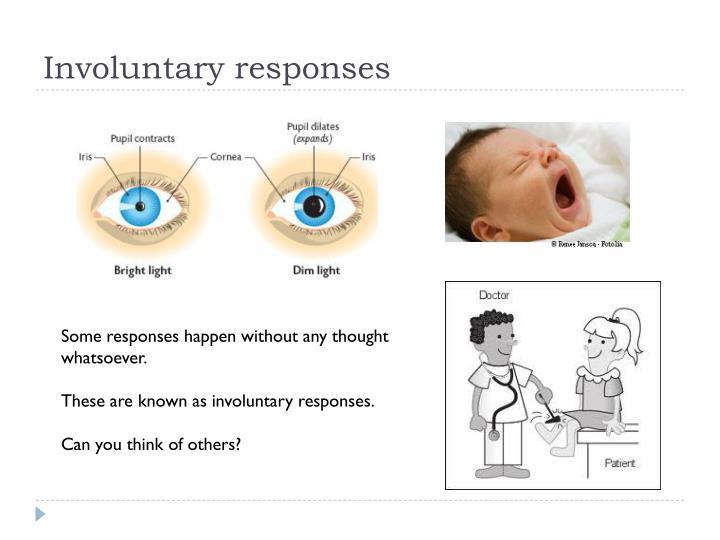 Involuntary responses