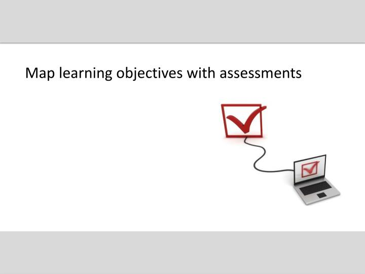 Map learning objectives with assessments
