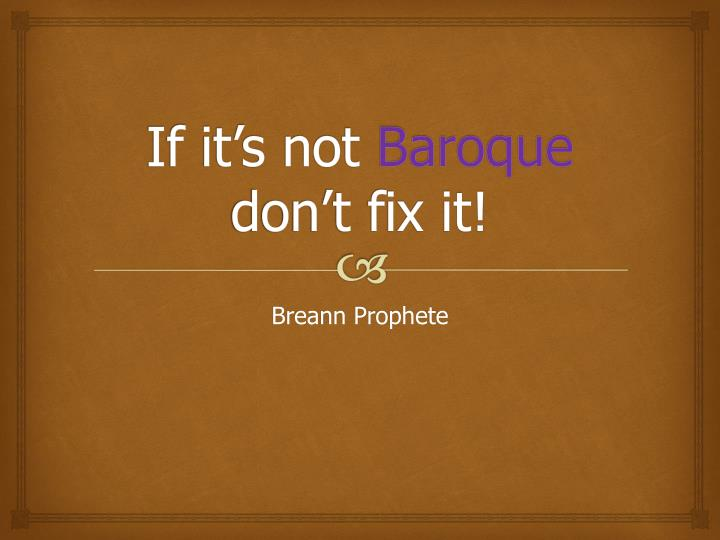 if it s not baroque don t fix it n.