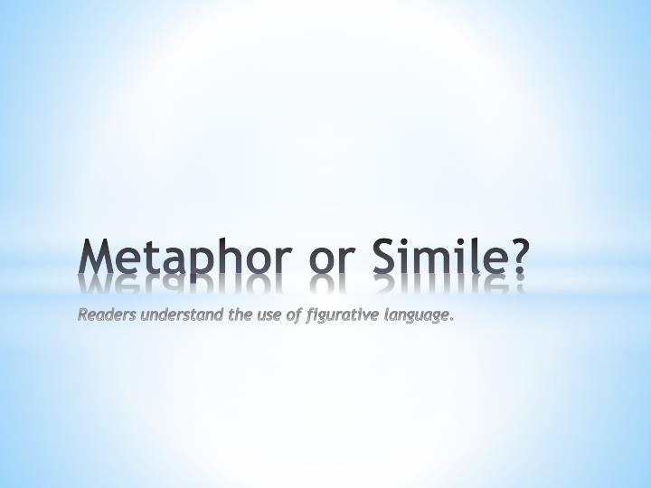 metaphor or simile readers understand the use of figurative language n.
