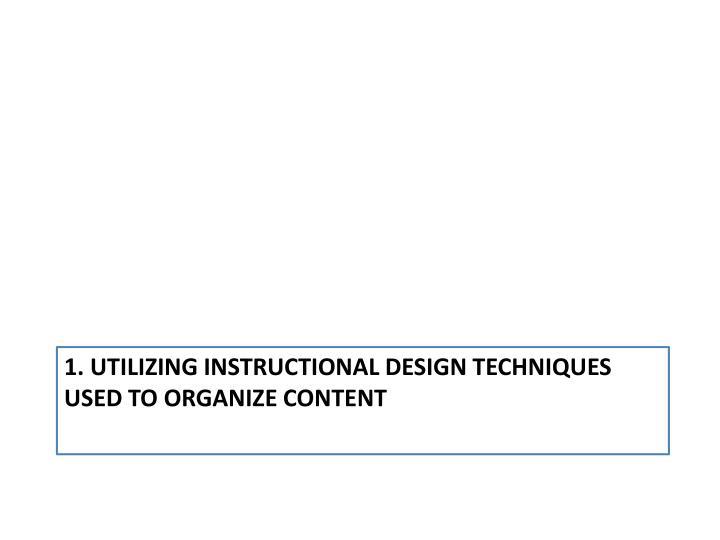 1 utilizing instructional design techniques used to organize content