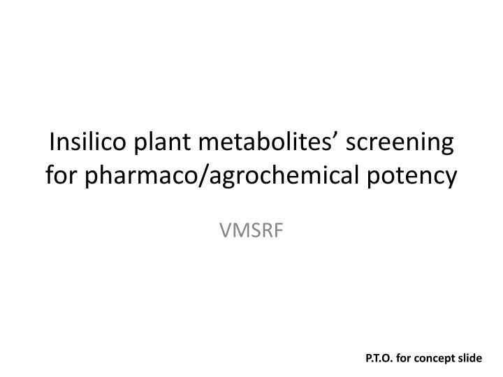 Insilico plant metabolites screening for pharmaco agrochemical potency