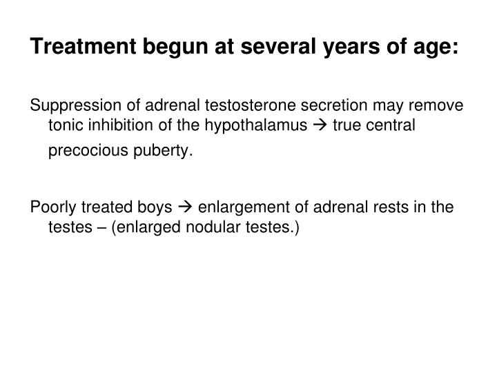 Treatment begun at several years of age: