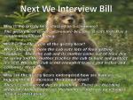 next we interview bill