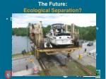 the future ecological separation1