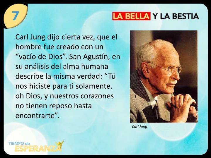 """Carl Jung dijo cierta vez, que el hombre fue creado con un """"vacío de Dios"""". San Agustín, en su..."""