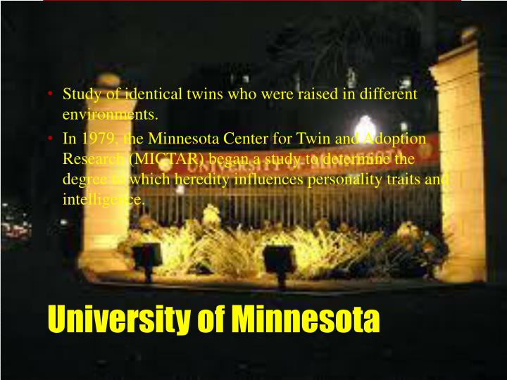 Study of identical twins who were raised in different environments.