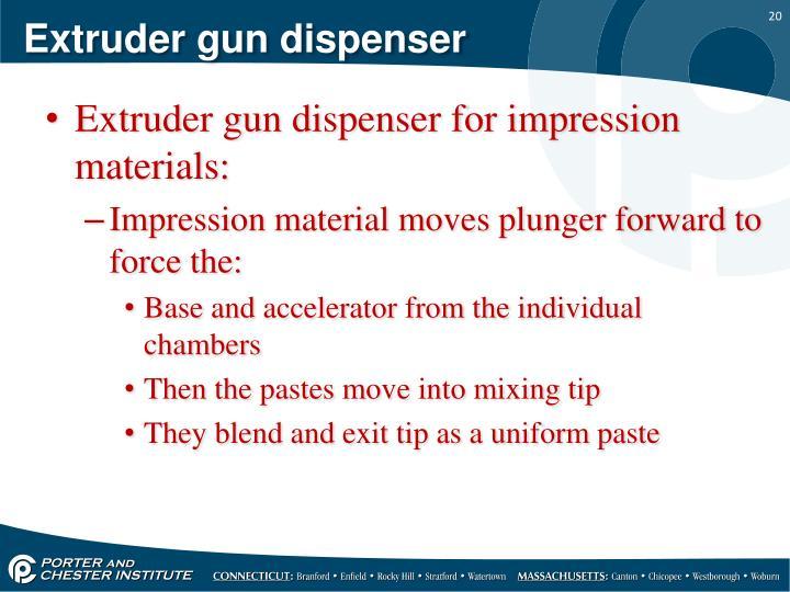 Extruder gun dispenser
