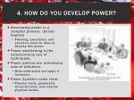 4 how do you develop power