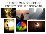 the sun main source of energy for life on earth